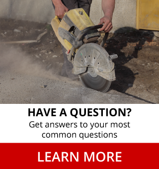Have a Question? | Get answers to your most common questions | Learn More | Concrete saw